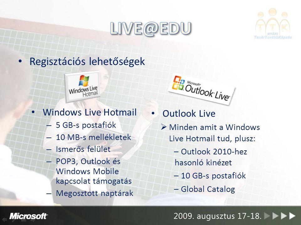 Regisztációs lehetőségek Outlook Live  Minden amit a Windows Live Hotmail tud, plusz: – Outlook 2010-hez hasonló kinézet – 10 GB-s postafiók – Global Catalog Windows Live Hotmail – 5 GB-s postafiók – 10 MB-s mellékletek – Ismerős felület – POP3, Outlook és Windows Mobile kapcsolat támogatás – Megosztott naptárak