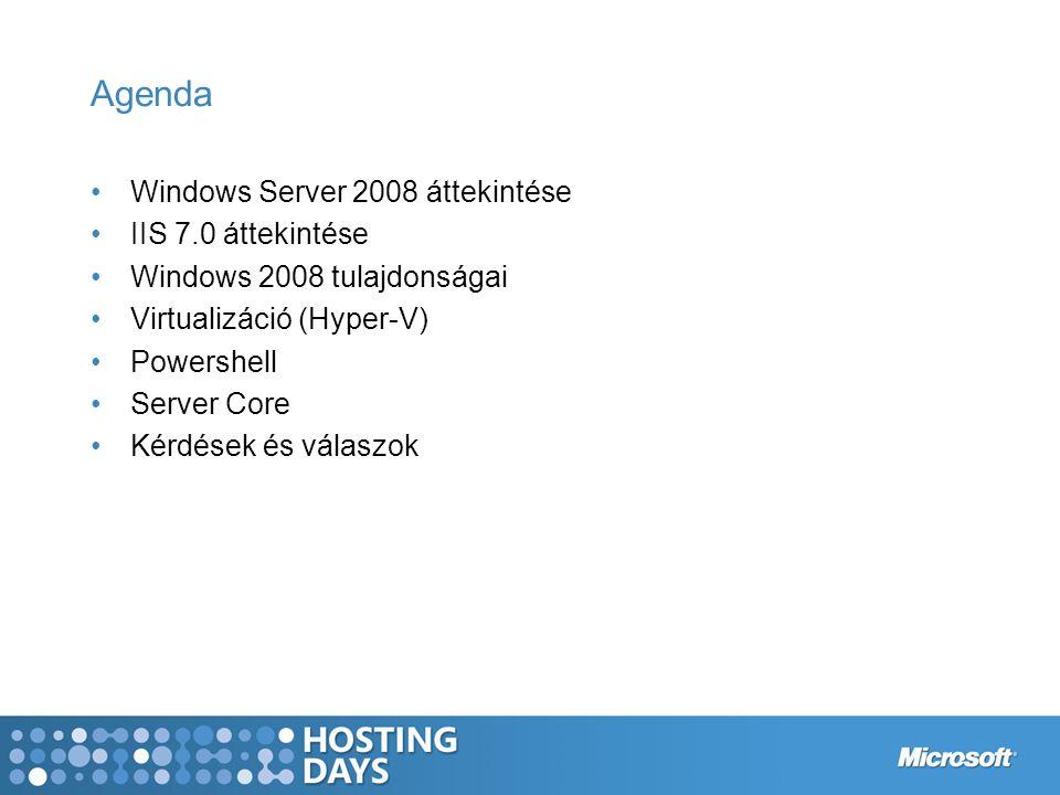 Agenda Windows Server 2008 áttekintése IIS 7.0 áttekintése Windows 2008 tulajdonságai Virtualizáció (Hyper-V) Powershell Server Core Kérdések és válaszok