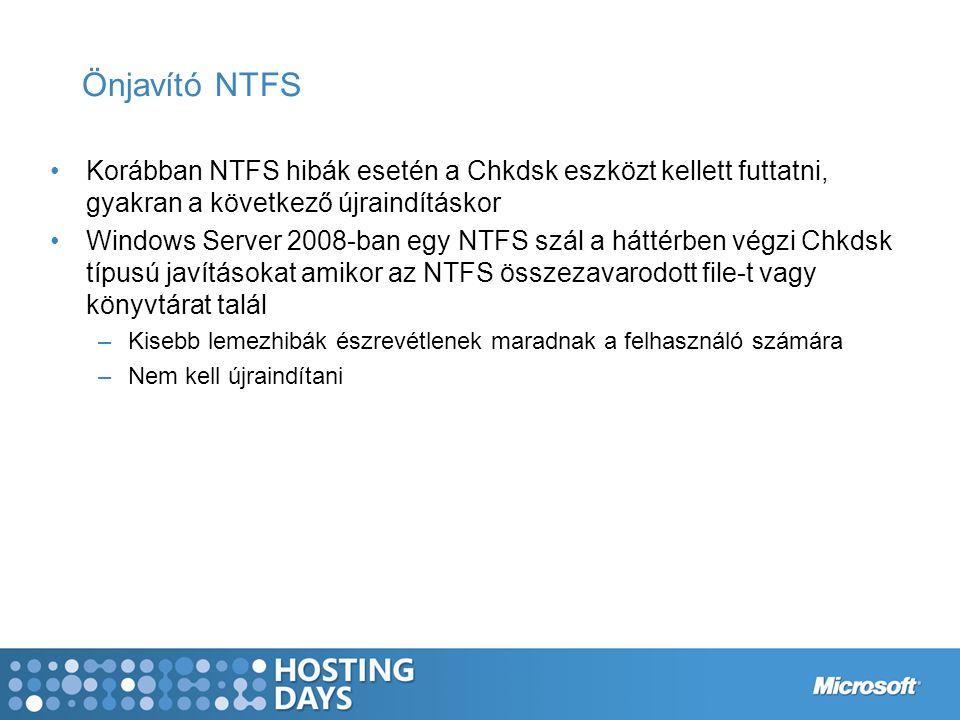 Önjavító NTFS Korábban NTFS hibák esetén a Chkdsk eszközt kellett futtatni, gyakran a következő újraindításkor Windows Server 2008-ban egy NTFS szál a háttérben végzi Chkdsk típusú javításokat amikor az NTFS összezavarodott file-t vagy könyvtárat talál –Kisebb lemezhibák észrevétlenek maradnak a felhasználó számára –Nem kell újraindítani