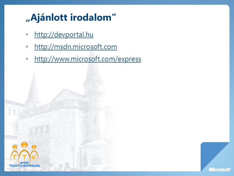 """Ajánlott irodalom http://devportal.hu http://msdn.microsoft.com http://www.microsoft.com/express"