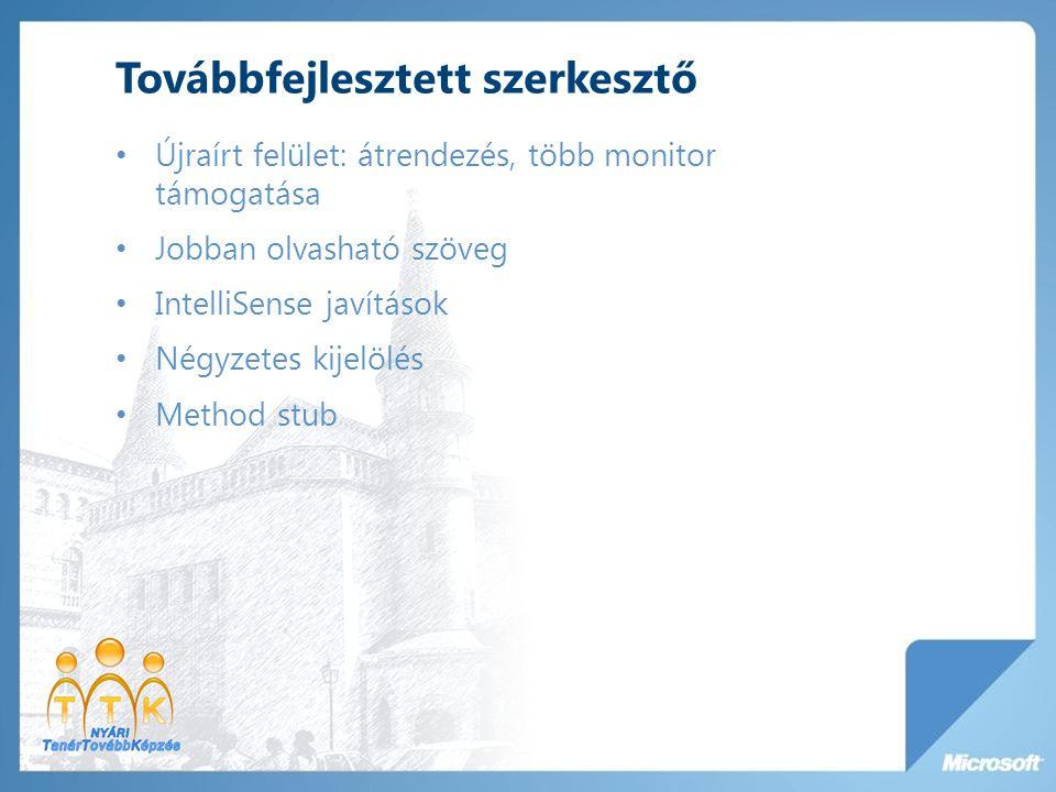 Továbbfejlesztett szerkesztő Újraírt felület: átrendezés, több monitor támogatása Jobban olvasható szöveg IntelliSense javítások Négyzetes kijelölés Method stub