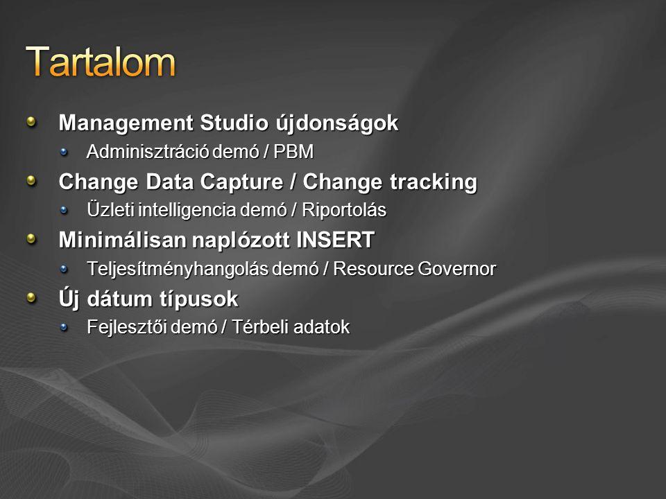 Management Studio újdonságok Adminisztráció demó / PBM Change Data Capture / Change tracking Üzleti intelligencia demó / Riportolás Minimálisan naplózott INSERT Teljesítményhangolás demó / Resource Governor Új dátum típusok Fejlesztői demó / Térbeli adatok