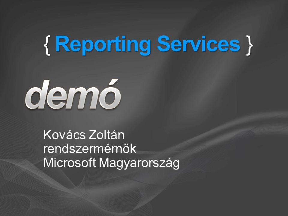 { Reporting Services } Kovács Zoltán rendszermérnök Microsoft Magyarország