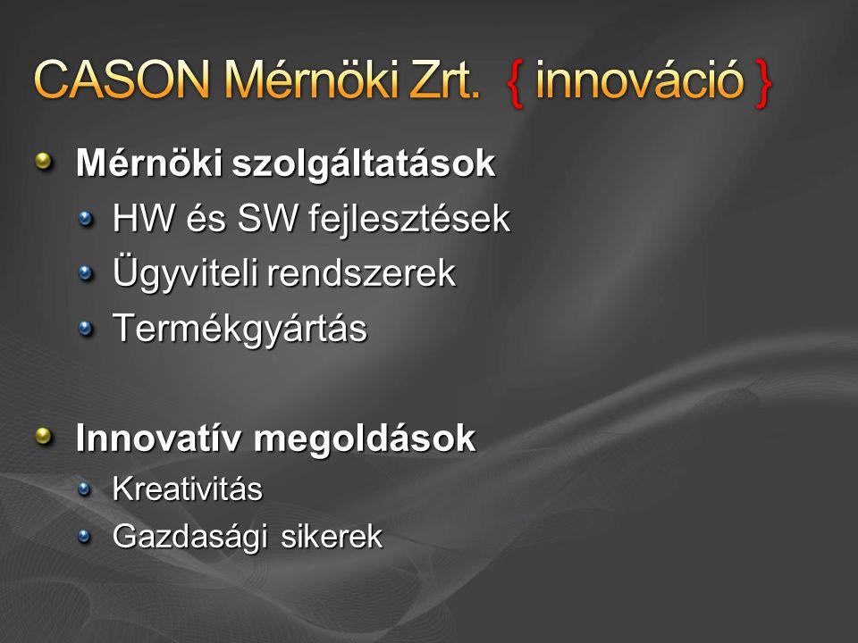 Mérnöki szolgáltatások HW és SW fejlesztések Ügyviteli rendszerek Termékgyártás Innovatív megoldások Kreativitás Gazdasági sikerek