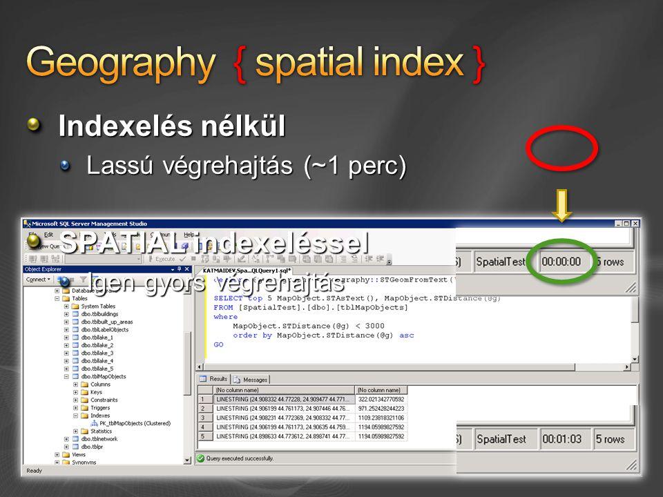 Indexelés nélkül Lassú végrehajtás (~1 perc) SPATIAL indexeléssel Igen gyors végrehajtás