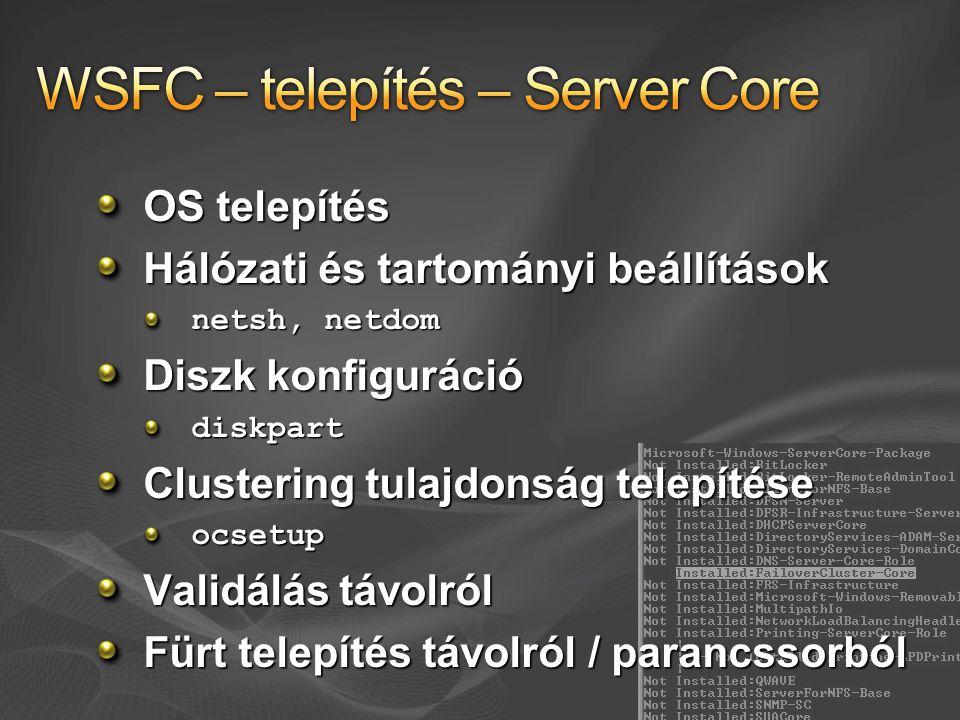 OS telepítés Hálózati és tartományi beállítások netsh, netdom Diszk konfiguráció diskpart Clustering tulajdonság telepítése ocsetup Validálás távolról