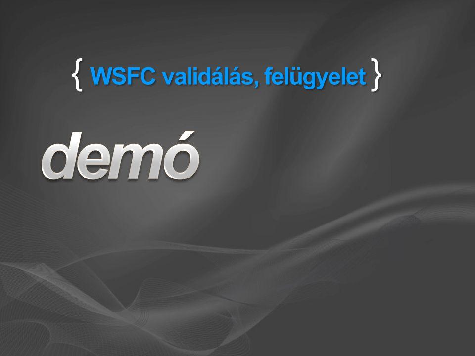 { WSFC validálás, felügyelet }