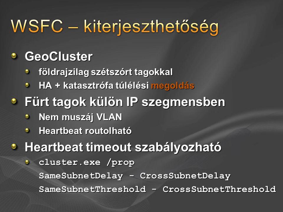 GeoCluster földrajzilag szétszórt tagokkal HA + katasztrófa túlélési megoldás Fürt tagok külön IP szegmensben Nem muszáj VLAN Heartbeat routolható Hea