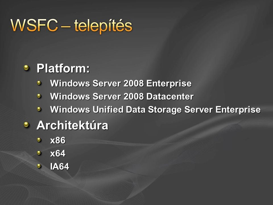 Platform: Windows Server 2008 Enterprise Windows Server 2008 Datacenter Windows Unified Data Storage Server Enterprise Architektúrax86x64IA64