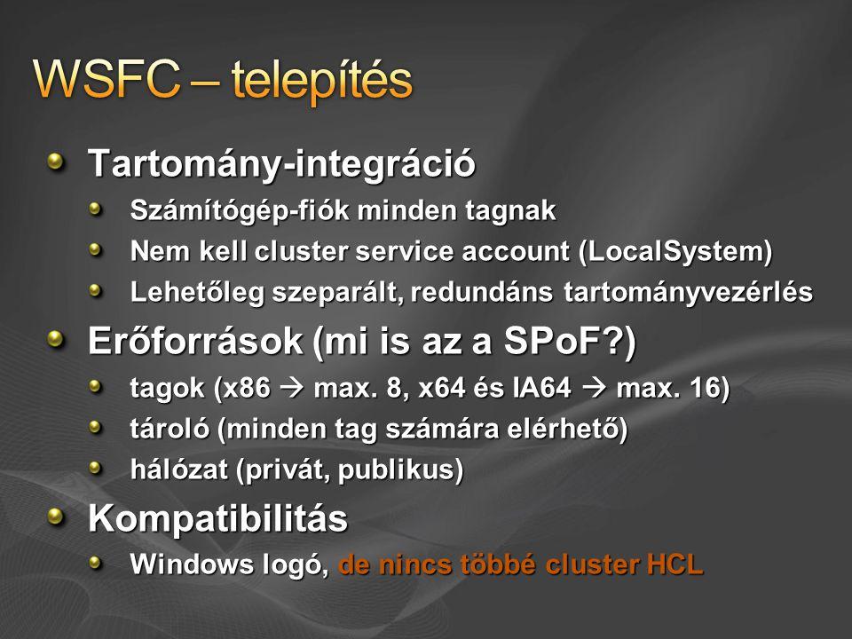 Tartomány-integráció Számítógép-fiók minden tagnak Nem kell cluster service account (LocalSystem) Lehetőleg szeparált, redundáns tartományvezérlés Erő