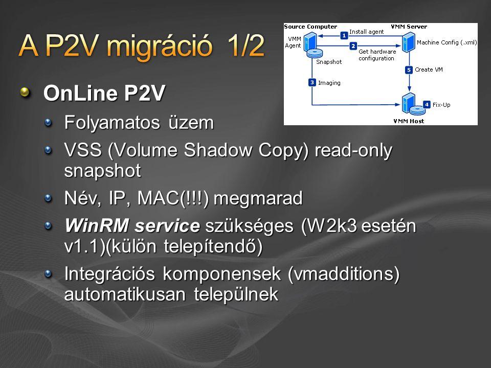 OnLine P2V Folyamatos üzem VSS (Volume Shadow Copy) read-only snapshot Név, IP, MAC(!!!) megmarad WinRM service szükséges (W2k3 esetén v1.1)(külön tel