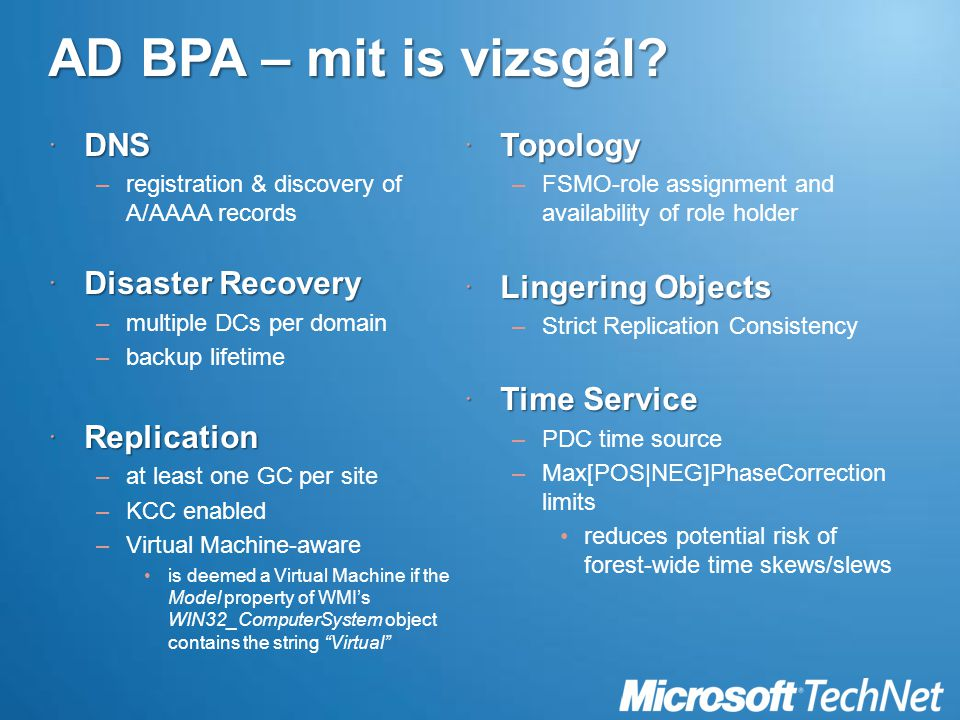 AD BPA – mit is vizsgál?  DNS –registration & discovery of A/AAAA records  Disaster Recovery –multiple DCs per domain –backup lifetime  Replication