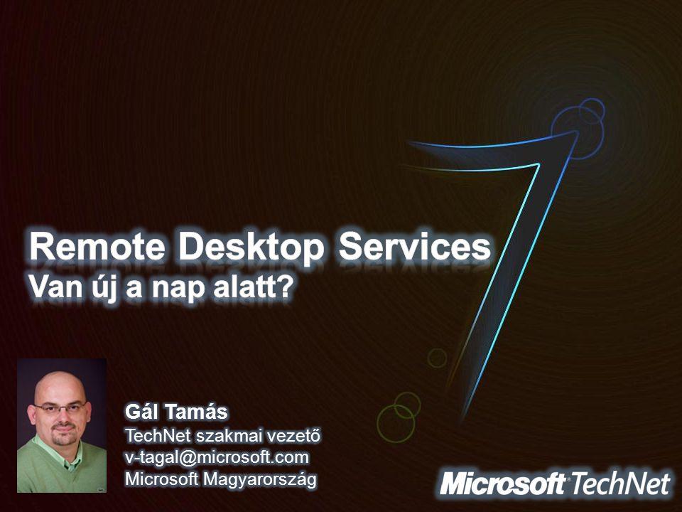RDP 7.0 – Windows 7  Közvetlen RA és RD támogatás –Beépítve a Vezérlőpultba (webfeed) –Language Bar Docking –Aero Glass Remoting Word.rdp Excel.rdp Virtual Desktop.rdp RD Web Access
