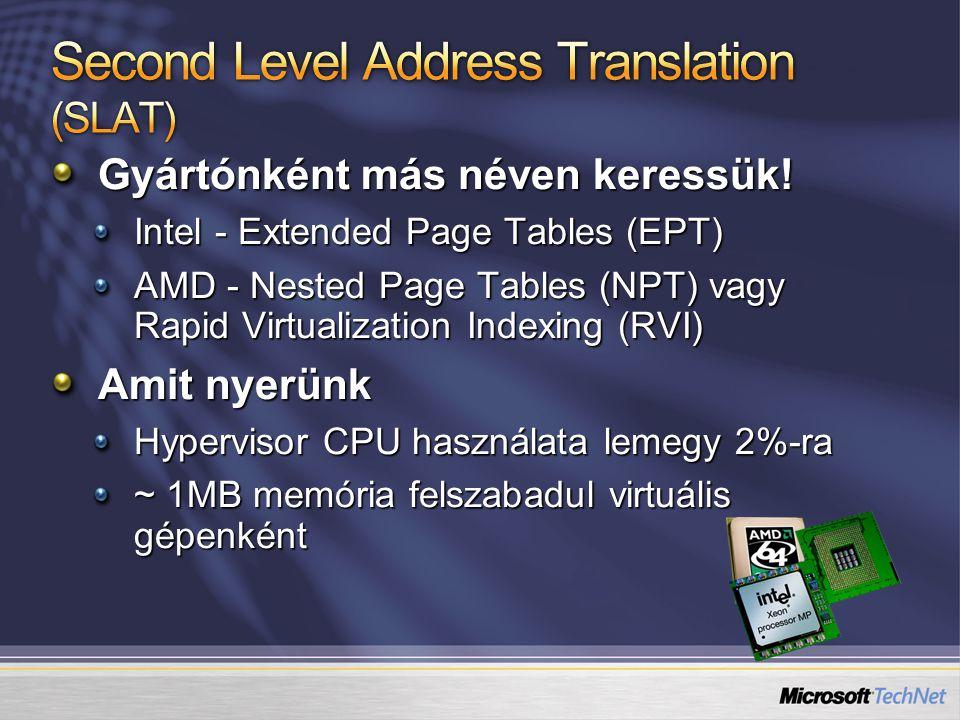 Gyártónként más néven keressük! Intel - Extended Page Tables (EPT) AMD - Nested Page Tables (NPT) vagy Rapid Virtualization Indexing (RVI) Amit nyerün