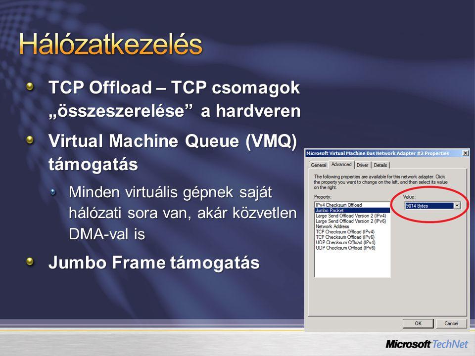"""TCP Offload – TCP csomagok """"összeszerelése"""" a hardveren Virtual Machine Queue (VMQ) támogatás Minden virtuális gépnek saját hálózati sora van, akár kö"""