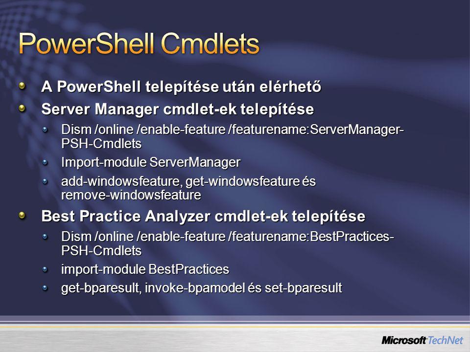 A PowerShell telepítése után elérhető Server Manager cmdlet-ek telepítése Dism /online /enable-feature /featurename:ServerManager- PSH-Cmdlets Import-