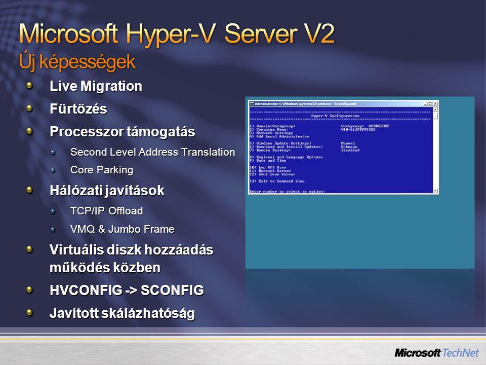 Live Migration Fürtözés Processzor támogatás Second Level Address Translation Core Parking Hálózati javítások TCP/IP Offload VMQ & Jumbo Frame Virtuál