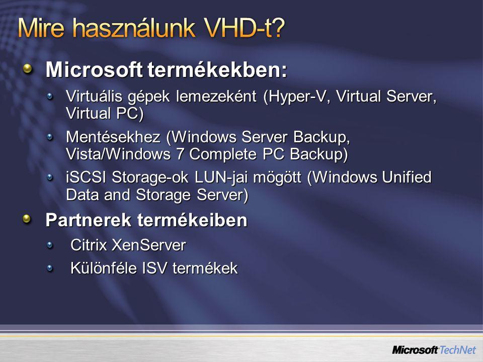 Microsoft termékekben: Virtuális gépek lemezeként (Hyper-V, Virtual Server, Virtual PC) Mentésekhez (Windows Server Backup, Vista/Windows 7 Complete P