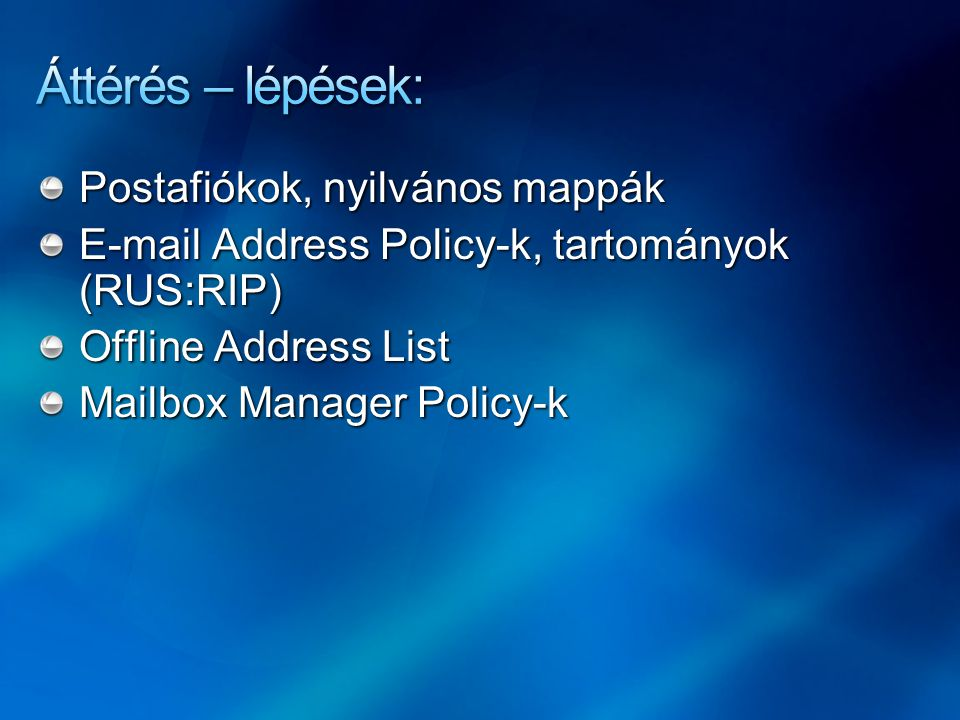 Postafiókok, nyilvános mappák E-mail Address Policy-k, tartományok (RUS:RIP) Offline Address List Mailbox Manager Policy-k