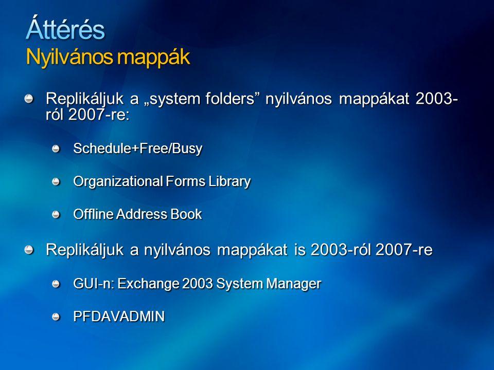 """Replikáljuk a """"system folders"""" nyilvános mappákat 2003- ról 2007-re: Schedule+Free/Busy Organizational Forms Library Offline Address Book Replikáljuk"""