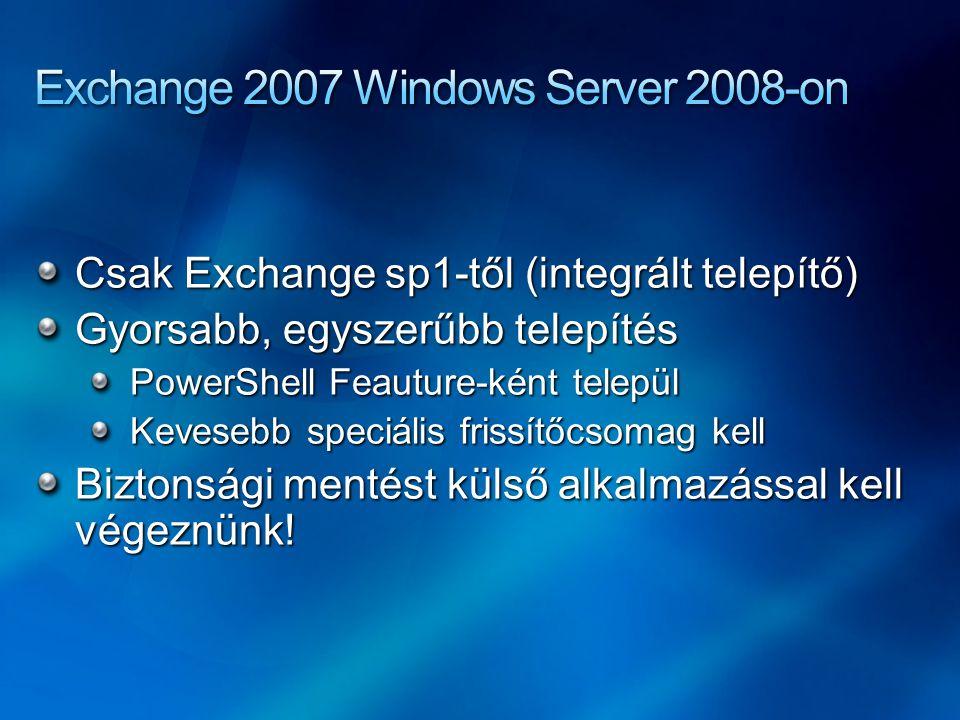 Csak Exchange sp1-től (integrált telepítő) Gyorsabb, egyszerűbb telepítés PowerShell Feauture-ként települ Kevesebb speciális frissítőcsomag kell Biztonsági mentést külső alkalmazással kell végeznünk!