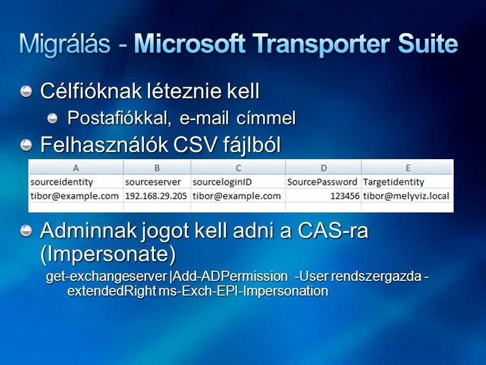 Célfióknak léteznie kell Postafiókkal, e-mail címmel Felhasználók CSV fájlból Adminnak jogot kell adni a CAS-ra (Impersonate) get-exchangeserver |Add-ADPermission -User rendszergazda - extendedRight ms-Exch-EPI-Impersonation