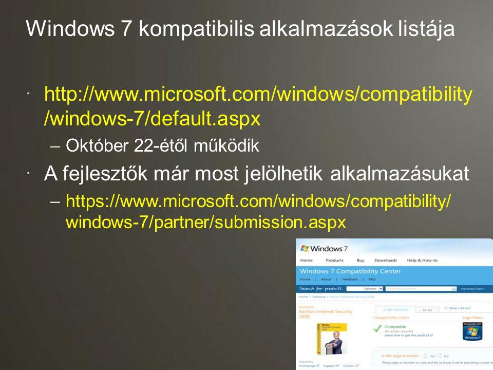 Windows 7 kompatibilis alkalmazások listája  http://www.microsoft.com/windows/compatibility /windows-7/default.aspx –Október 22-étől működik  A fejl