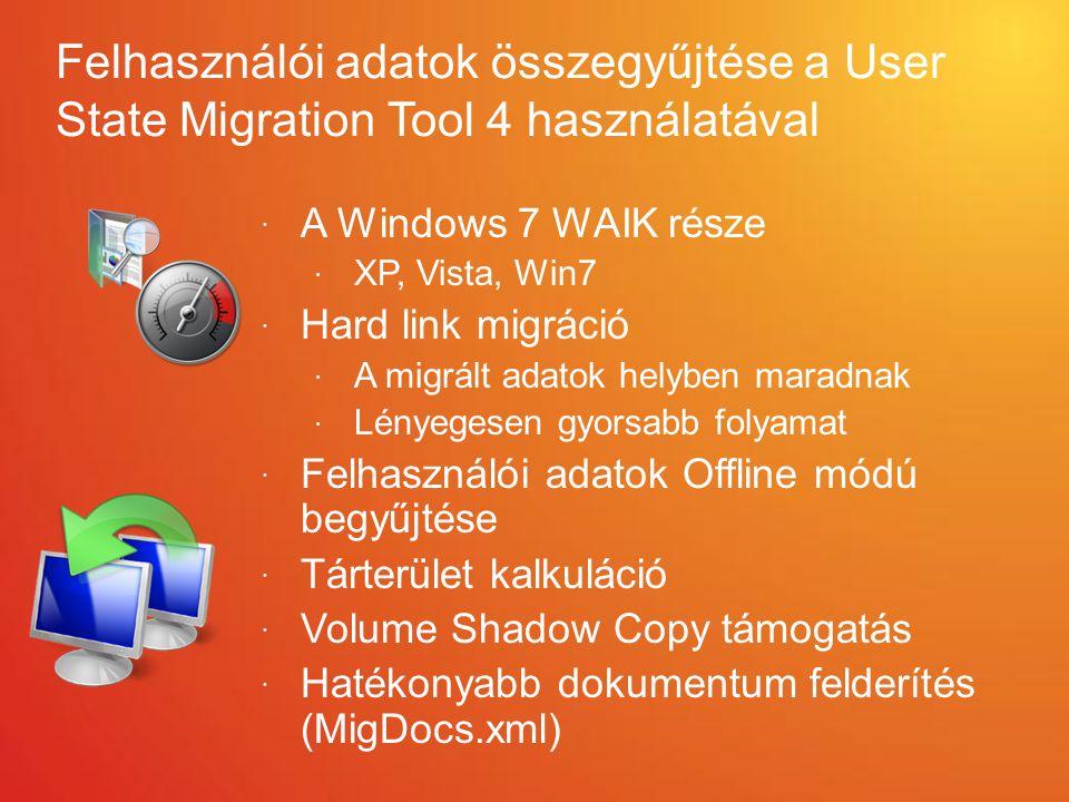 Felhasználói adatok összegyűjtése a User State Migration Tool 4 használatával  A Windows 7 WAIK része  XP, Vista, Win7  Hard link migráció  A migr