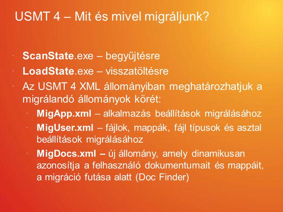 USMT 4 – Mit és mivel migráljunk?  ScanState.exe – begyűjtésre  LoadState.exe – visszatöltésre  Az USMT 4 XML állományiban meghatározhatjuk a migrá