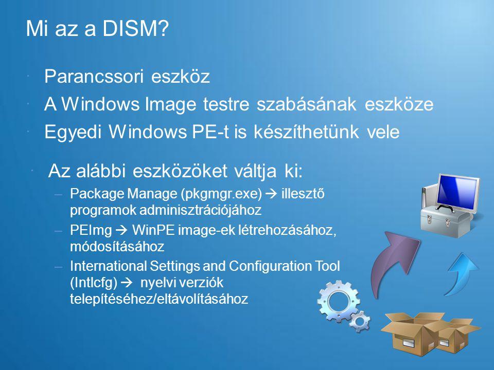  Az alábbi eszközöket váltja ki: –Package Manage (pkgmgr.exe)  illesztő programok adminisztrációjához –PEImg  WinPE image-ek létrehozásához, módosí