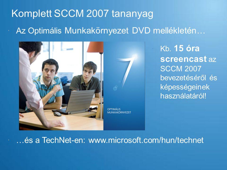 Komplett SCCM 2007 tananyag  …és a TechNet-en: www.microsoft.com/hun/technet  Az Optimális Munkakörnyezet DVD mellékletén…  Kb. 15 óra screencast a