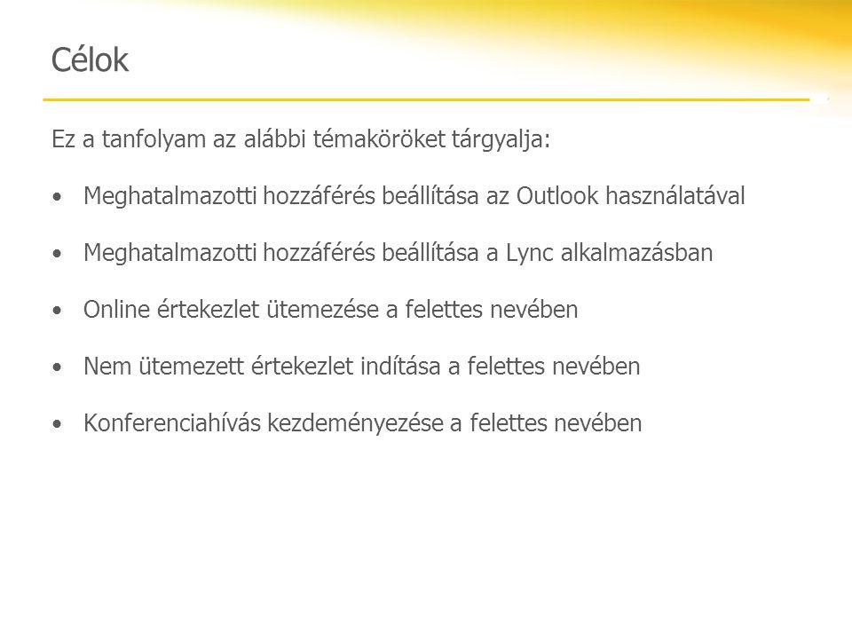 Célok Ez a tanfolyam az alábbi témaköröket tárgyalja: Meghatalmazotti hozzáférés beállítása az Outlook használatával Meghatalmazotti hozzáférés beállí