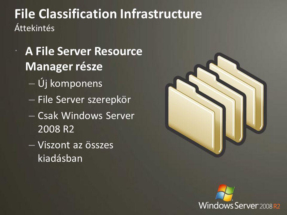  A File Server Resource Manager része – Új komponens – File Server szerepkör – Csak Windows Server 2008 R2 – Viszont az összes kiadásban File Classif