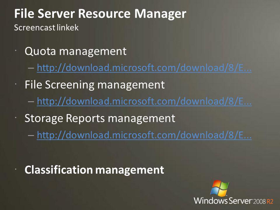 File Server Resource Manager Screencast linkek  Quota management – http://download.microsoft.com/download/8/E... http://download.microsoft.com/downlo