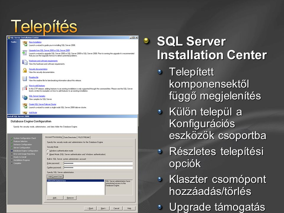 SQL Server Installation Center Telepített komponensektől függő megjelenítés Külön települ a Konfigurációs eszközök csoportba Részletes telepítési opciók Klaszter csomópont hozzáadás/törlés Upgrade támogatás