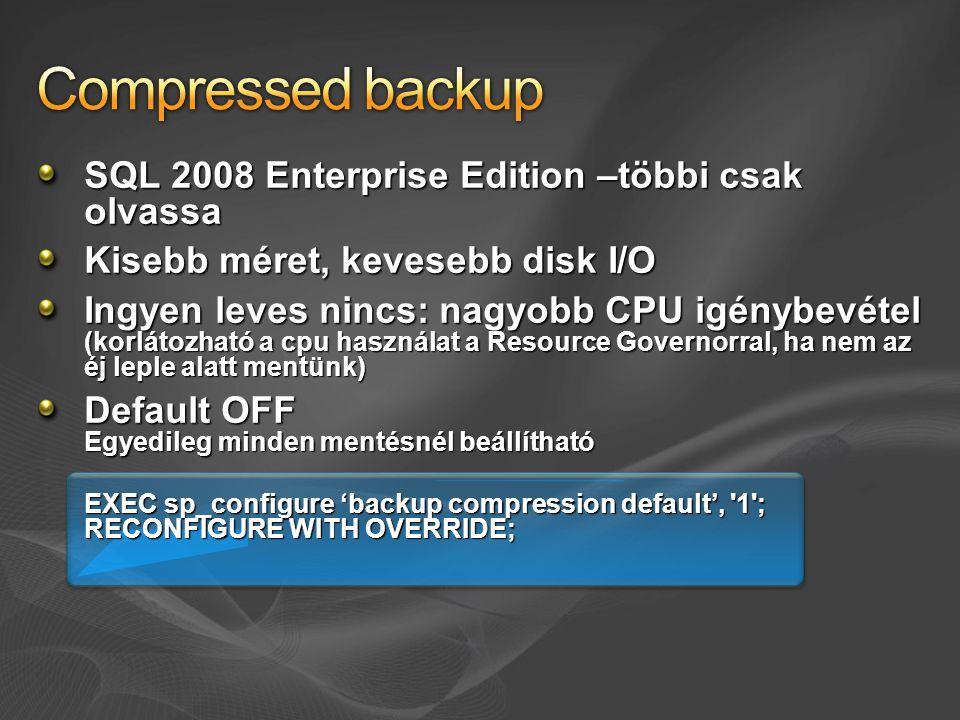 SQL 2008 Enterprise Edition –többi csak olvassa Kisebb méret, kevesebb disk I/O Ingyen leves nincs: nagyobb CPU igénybevétel (korlátozható a cpu használat a Resource Governorral, ha nem az éj leple alatt mentünk) Default OFF Egyedileg minden mentésnél beállítható EXEC sp_configure 'backup compression default', 1 ; RECONFIGURE WITH OVERRIDE;