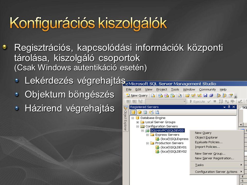 Regisztrációs, kapcsolódási információk központi tárolása, kiszolgáló csoportok (Csak Windows autentikáció esetén) Lekérdezés végrehajtás Objektum böngészés Házirend végrehajtás