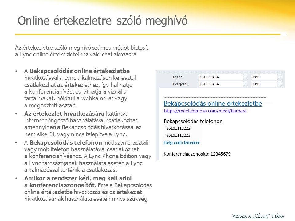 Online értekezletre szóló meghívó Az értekezletre szóló meghívó számos módot biztosít a Lync online értekezleteihez való csatlakozásra. A Bekapcsolódá