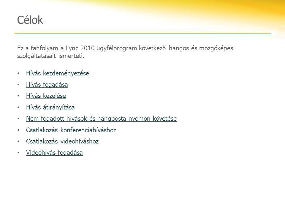 Célok Ez a tanfolyam a Lync 2010 ügyfélprogram következő hangos és mozgóképes szolgáltatásait ismerteti. Hívás kezdeményezése Hívás fogadása Hívás kez