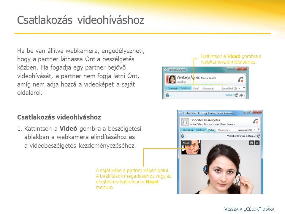 Csatlakozás videohíváshoz Kattintson a Videó gombra a webkamera elindításához. A saját képe a partner képén belül. A beállítások megadásához vagy az e
