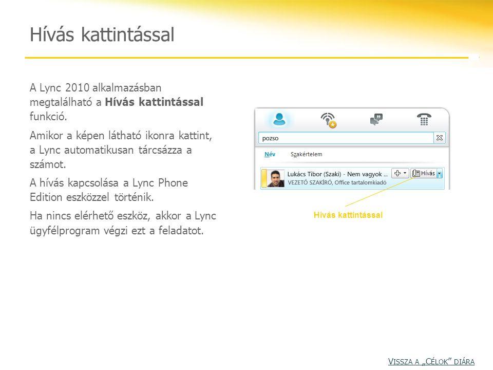 Hívás kattintással A Lync 2010 alkalmazásban megtalálható a Hívás kattintással funkció. Amikor a képen látható ikonra kattint, a Lync automatikusan tá