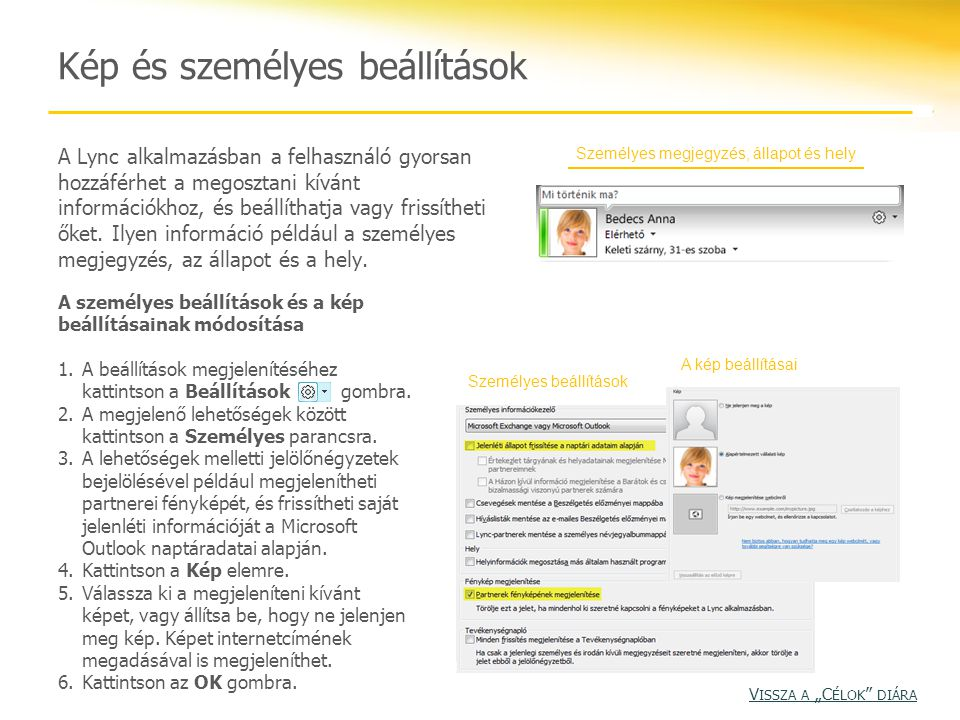 Személyes megjegyzés, állapot és hely Kép és személyes beállítások A Lync alkalmazásban a felhasználó gyorsan hozzáférhet a megosztani kívánt informác