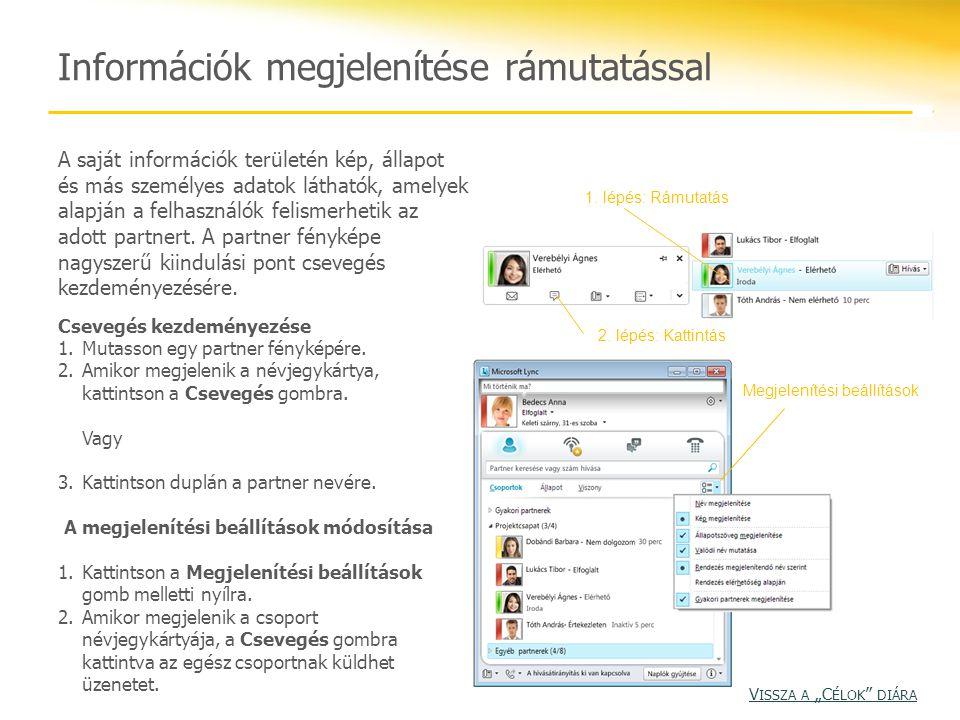 Információk megjelenítése rámutatással A saját információk területén kép, állapot és más személyes adatok láthatók, amelyek alapján a felhasználók fel