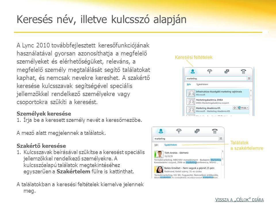 A Lync 2010 továbbfejlesztett keresőfunkciójának használatával gyorsan azonosíthatja a megfelelő személyeket és elérhetőségüket, releváns, a megfelelő