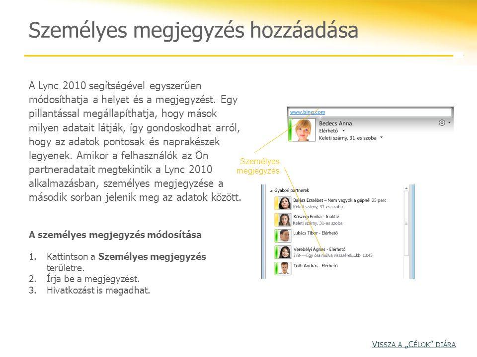 Személyes megjegyzés hozzáadása A Lync 2010 segítségével egyszerűen módosíthatja a helyet és a megjegyzést. Egy pillantással megállapíthatja, hogy más