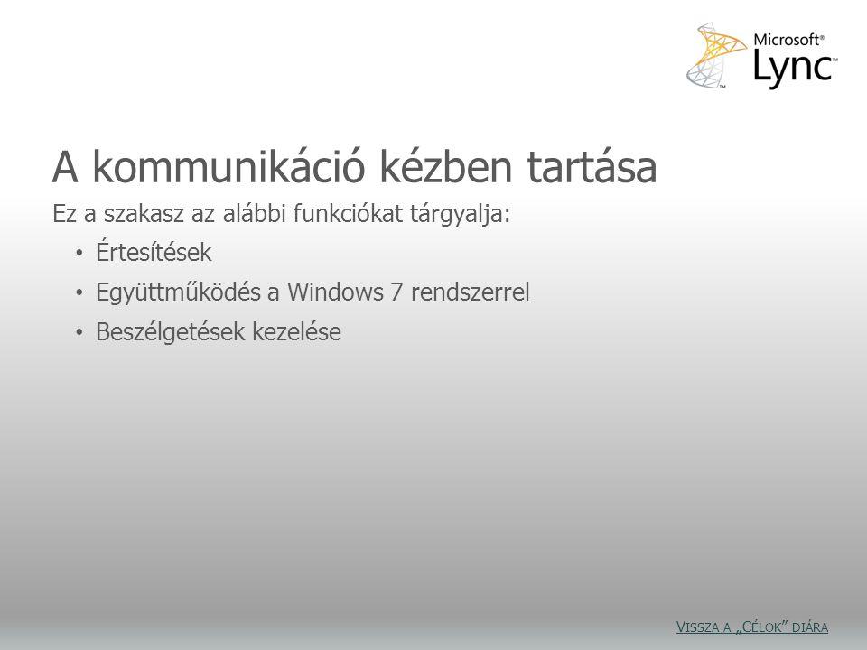 A kommunikáció kézben tartása Ez a szakasz az alábbi funkciókat tárgyalja: Értesítések Együttműködés a Windows 7 rendszerrel Beszélgetések kezelése V