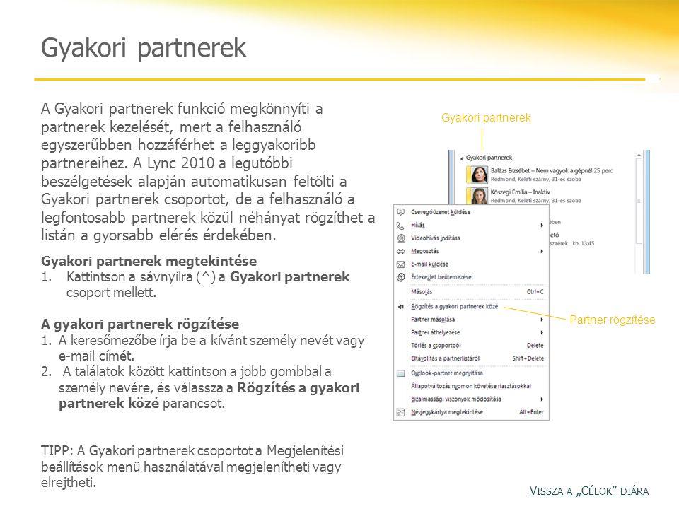Gyakori partnerek A Gyakori partnerek funkció megkönnyíti a partnerek kezelését, mert a felhasználó egyszerűbben hozzáférhet a leggyakoribb partnereih