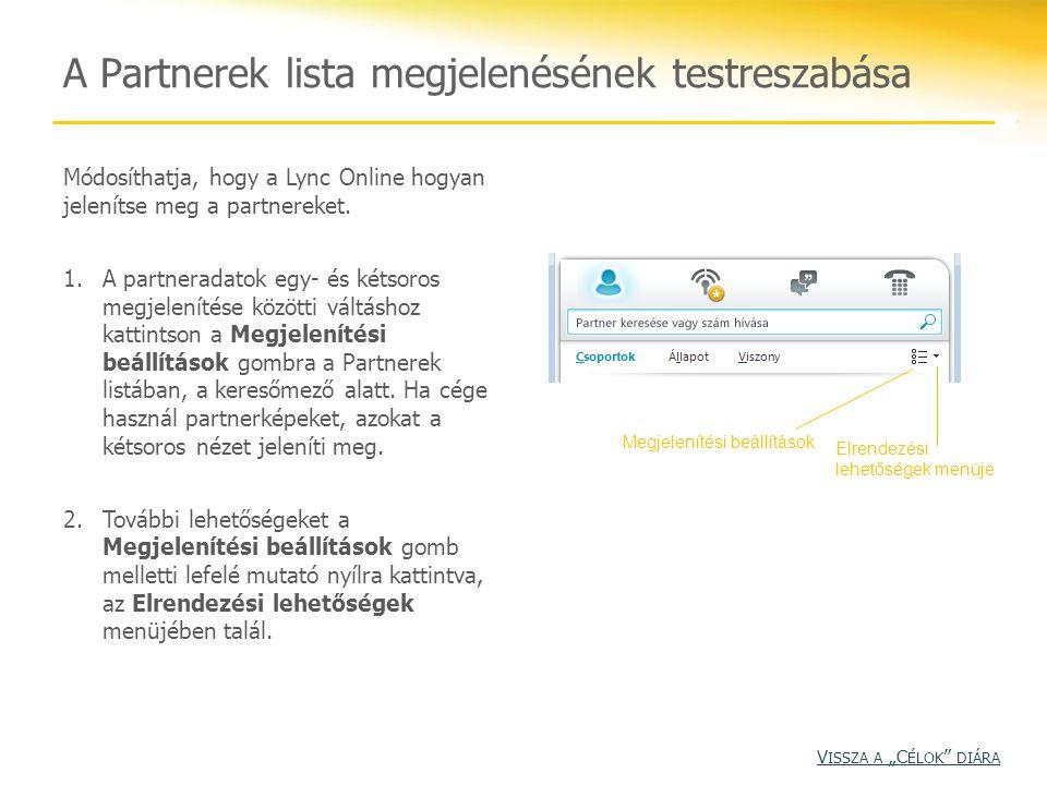 A Partnerek lista megjelenésének testreszabása Módosíthatja, hogy a Lync Online hogyan jelenítse meg a partnereket. 1.A partneradatok egy- és kétsoros