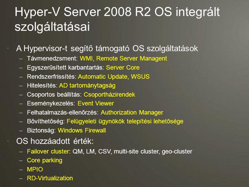 Hyper-V Server 2008 R2 OS integrált szolgáltatásai  A Hypervisor-t segítő támogató OS szolgáltatások –Távmenedzsment: WMI, Remote Server Managent –Eg