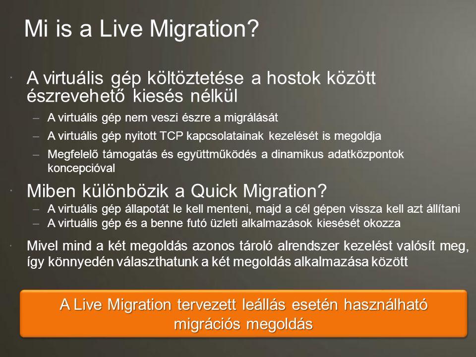 A Live Migration folyamata Host 1Host 2 Közös tároló alrendszer 1.Felfüggesztett állapotú virtuális gép létrehozása a cél gépen 3.Az új virtuális gép elindítása; a régi gépen lévő VM példány törlése 2.A végső állapot átvitele a)A virtuális gép futásának felfüggesztése a forrás gépen b)A hátralévő virtuális gép állapot adatok átvitele a cél gépre c)A tároló alrendszer elérésének átadása a)A memória lapok átmásolása a forrás és a cél gép között a hálózaton át VHD
